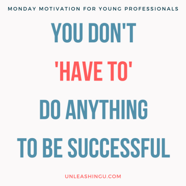 Monday Motivation for Young Professionals: You Don't HAVE TO Do Anything to Be Successful