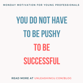 Monday Motivation for Young Professionals: You Do Not Have to Be Pushy to Be Successful
