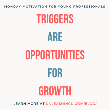 Monday Motivating for Young Professionals: Why Getting Triggered is Great for Your Personal Growth. (What?!)