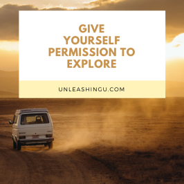 If You Are Lacking Direction Right Now, Give Yourself Permission to Explore