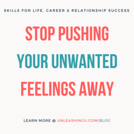 Why pushing your negative or unwanted feelings away may be keeping you stuck. Here's what to do instead to move forward.